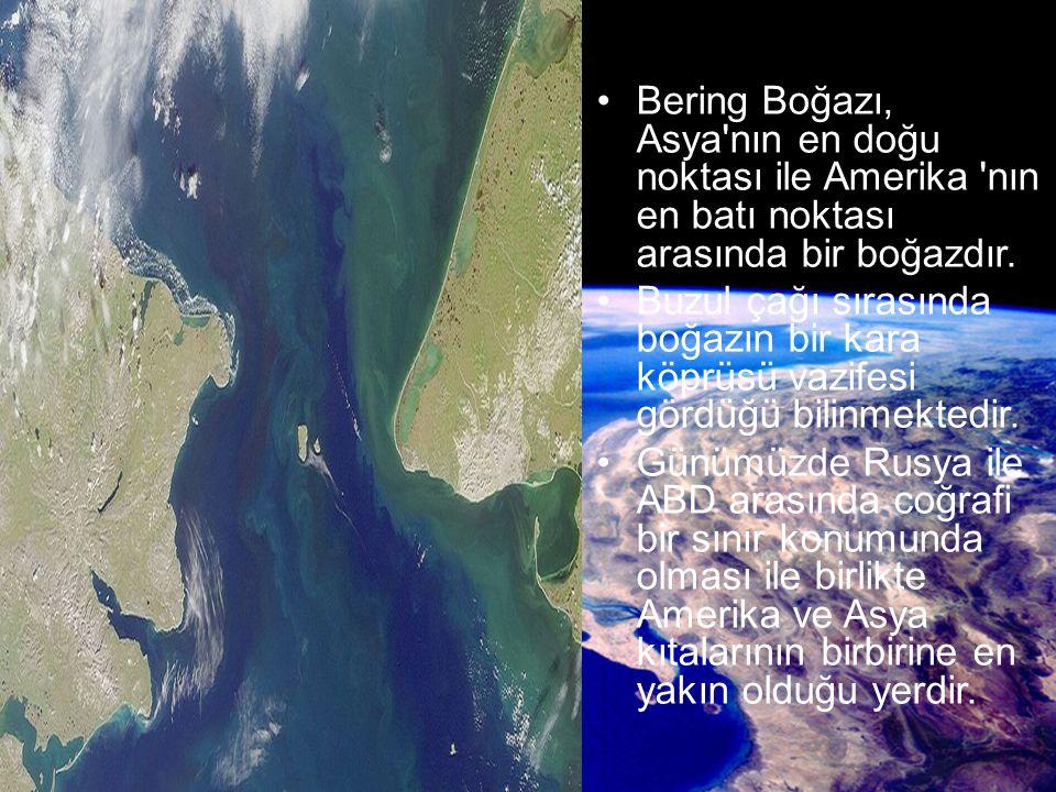 Bering Boğazı, Asya'nın en doğu noktası ile Amerika 'nın en batı noktası arasında bir boğazdır. Buzul çağı sırasında boğazın bir kara köprüsü vazifesi