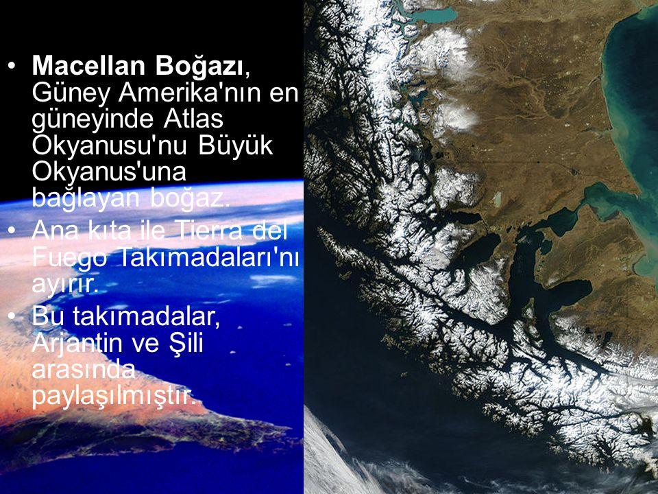 Macellan Boğazı, Güney Amerika'nın en güneyinde Atlas Okyanusu'nu Büyük Okyanus'una bağlayan boğaz. Ana kıta ile Tierra del Fuego Takımadaları'nı ayır