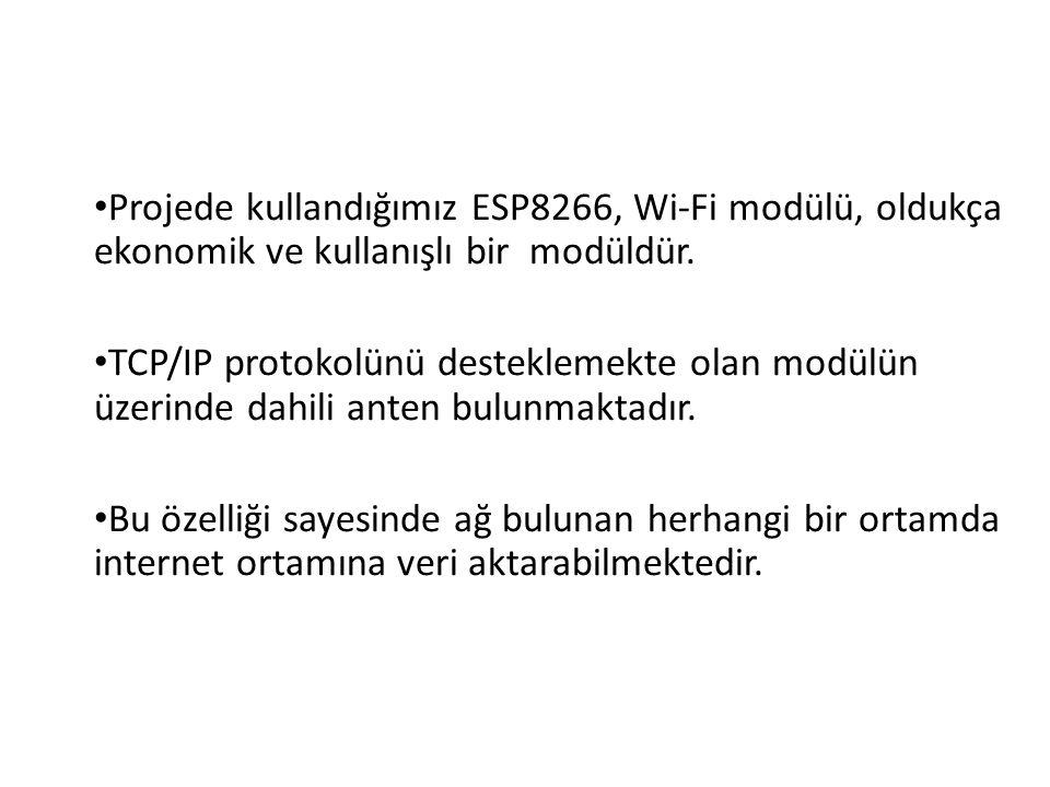 Projede kullandığımız ESP8266, Wi-Fi modülü, oldukça ekonomik ve kullanışlı bir modüldür.