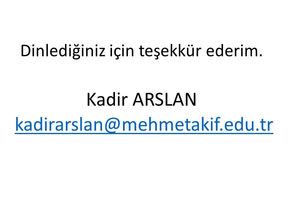 Dinlediğiniz için teşekkür ederim. Kadir ARSLAN kadirarslan@mehmetakif.edu.tr