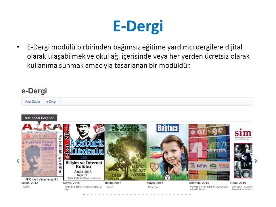 E-Dergi E-Dergi modülü birbirinden bağımsız eğitime yardımcı dergilere dijital olarak ulaşabilmek ve okul ağı içerisinde veya her yerden ücretsiz olarak kullanıma sunmak amacıyla tasarlanan bir modüldür.