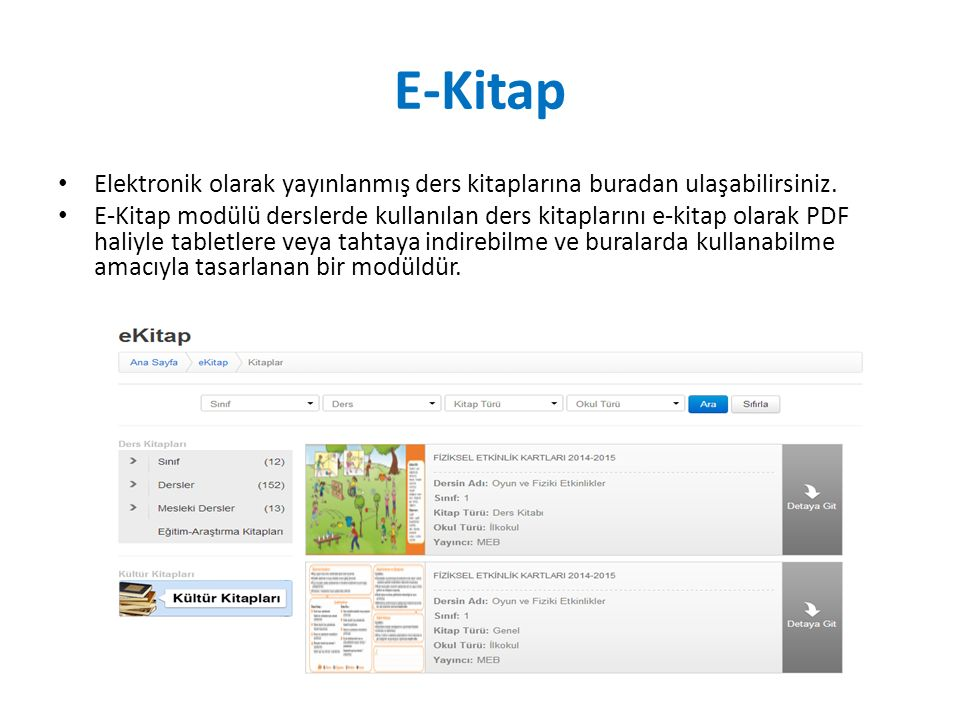 E-Kitap Elektronik olarak yayınlanmış ders kitaplarına buradan ulaşabilirsiniz. E-Kitap modülü derslerde kullanılan ders kitaplarını e-kitap olarak PD