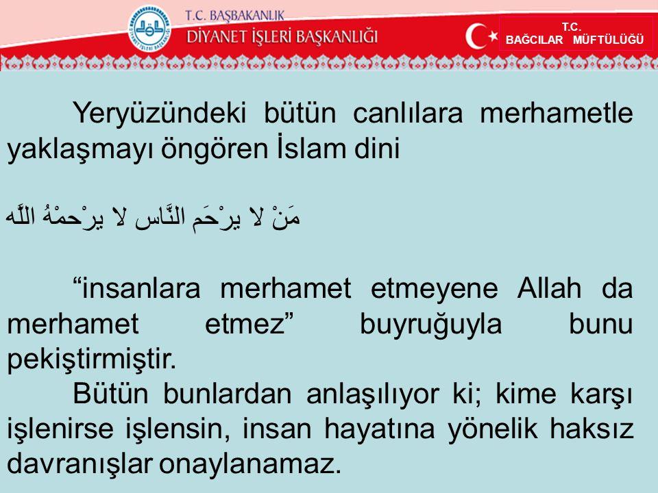 """T.C. BAĞCILAR MÜFTÜLÜĞÜ Yeryüzündeki bütün canlılara merhametle yaklaşmayı öngören İslam dini مَنْ لا يرْحَم النَّاس لا يرْحمْهُ اللَّه """"insanlara mer"""