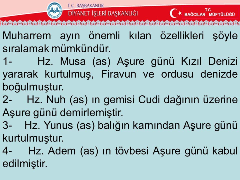 T.C. BAĞCILAR MÜFTÜLÜĞÜ Muharrem ayın önemli kılan özellikleri şöyle sıralamak mümkündür. 1- Hz. Musa (as) Aşure günü Kızıl Denizi yararak kurtulmuş,