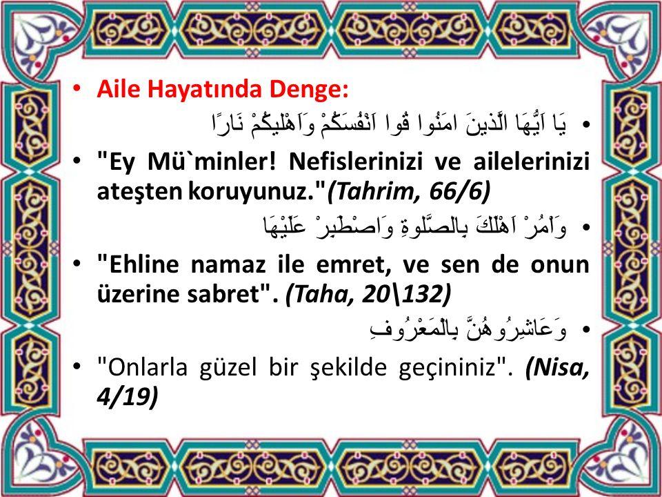 Aile Hayatında Denge: يَا اَيُّهَا الَّذينَ امَنُوا قُوا اَنْفُسَكُمْ وَاَهْليكُمْ نَارًا Ey Mü`minler.