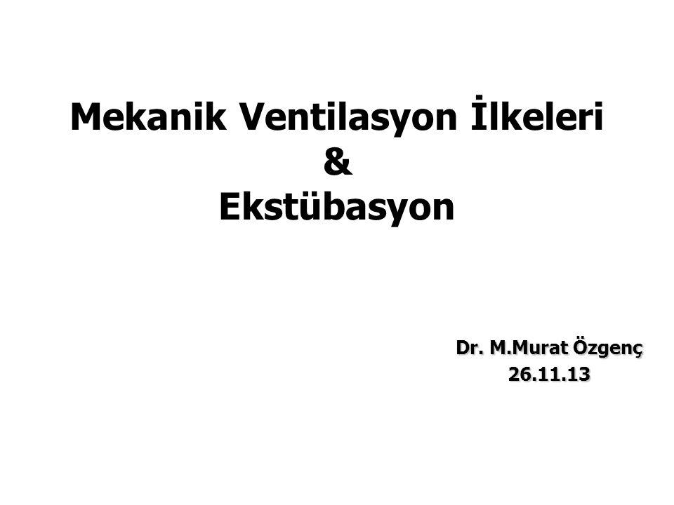 Mekanik Ventilasyon İlkeleri & Ekstübasyon Dr. M.Murat Özgenç 26.11.13