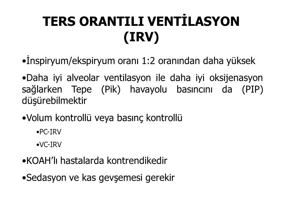 TERS ORANTILI VENTİLASYON (IRV) İnspiryum/ekspiryum oranı 1:2 oranından daha yüksek Daha iyi alveolar ventilasyon ile daha iyi oksijenasyon sağlarken