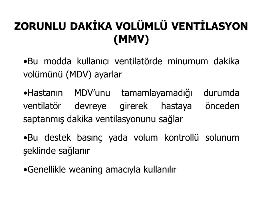 ZORUNLU DAKİKA VOLÜMLÜ VENTİLASYON (MMV) Bu modda kullanıcı ventilatörde minumum dakika volümünü (MDV) ayarlar Hastanın MDV'unu tamamlayamadığı durumd