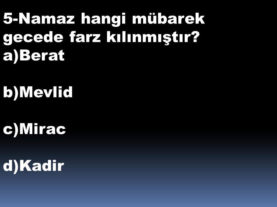 5-Namaz hangi mübarek gecede farz kılınmıştır? a)Berat b)Mevlid c)Mirac d)Kadir