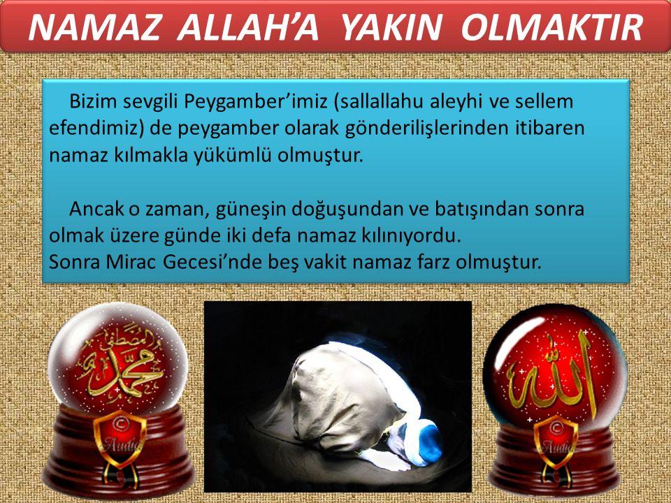 Bizim sevgili Peygamber'imiz (sallallahu aleyhi ve sellem efendimiz) de peygamber olarak gönderilişlerinden itibaren namaz kılmakla yükümlü olmuştur.