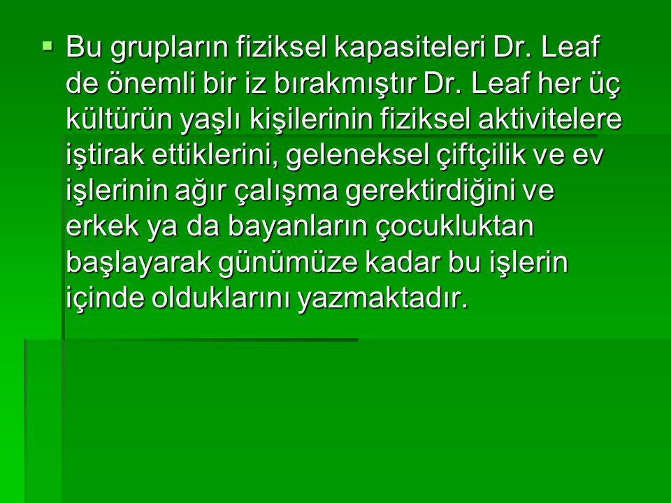  Bu grupların fiziksel kapasiteleri Dr. Leaf de önemli bir iz bırakmıştır Dr. Leaf her üç kültürün yaşlı kişilerinin fiziksel aktivitelere iştirak et