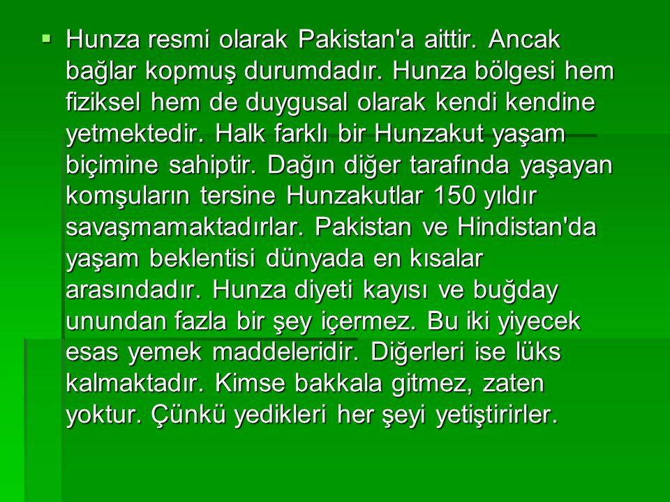  Hunza resmi olarak Pakistan a aittir. Ancak bağlar kopmuş durumdadır.