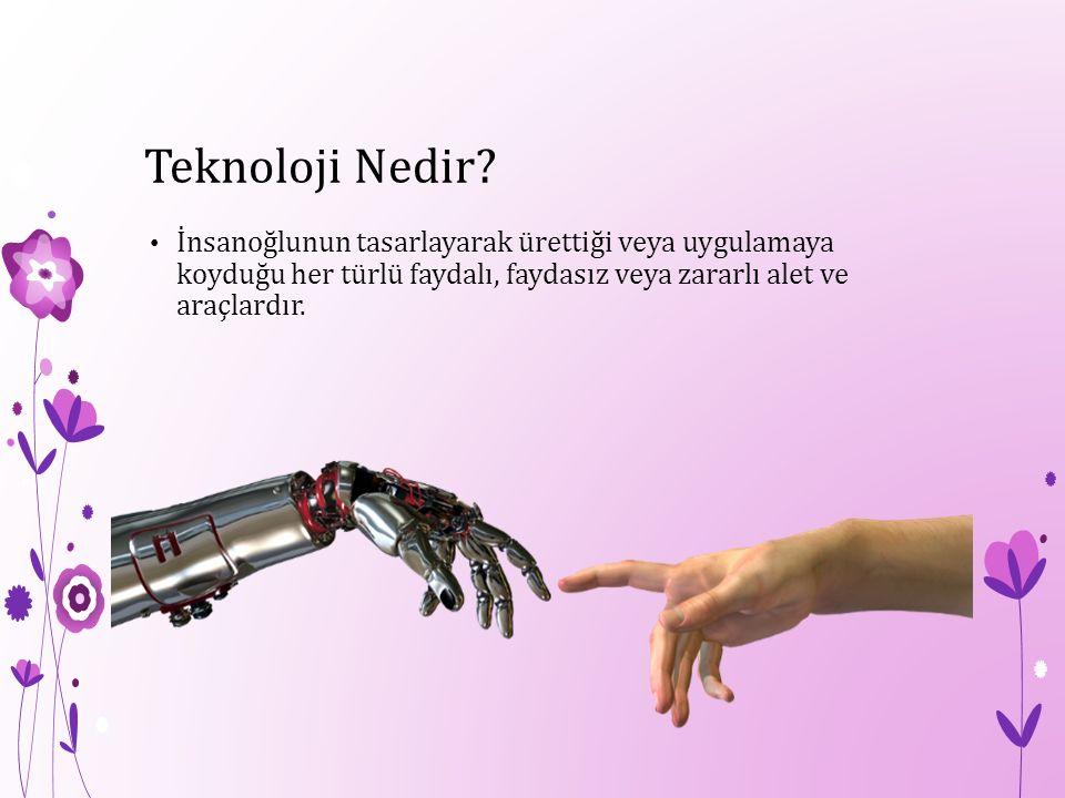 Teknoloji Nedir? İnsanoğlunun tasarlayarak ürettiği veya uygulamaya koyduğu her türlü faydalı, faydasız veya zararlı alet ve araçlardır.