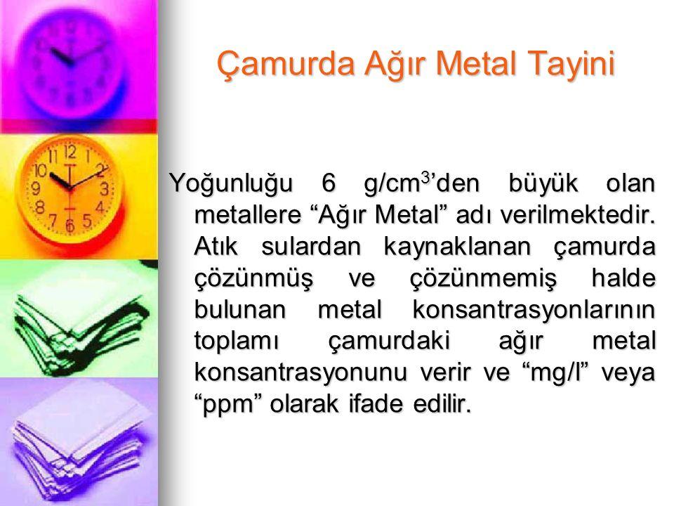 Çamurda Ağır Metal Tayini Yoğunluğu 6 g/cm 3 'den büyük olan metallere Ağır Metal adı verilmektedir.