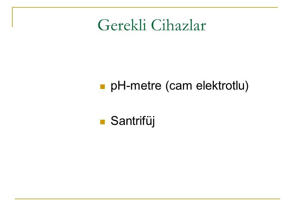Gerekli Cihazlar pH-metre (cam elektrotlu) Santrifüj