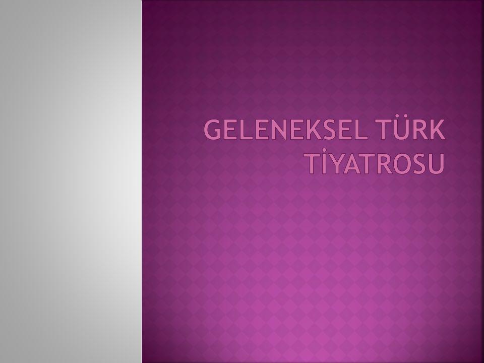 Geleneksel Türk tiyatrosunun köye yönelik bir biçimidir.