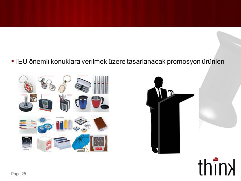 Page 25  İEÜ önemli konuklara verilmek üzere tasarlanacak promosyon ürünleri