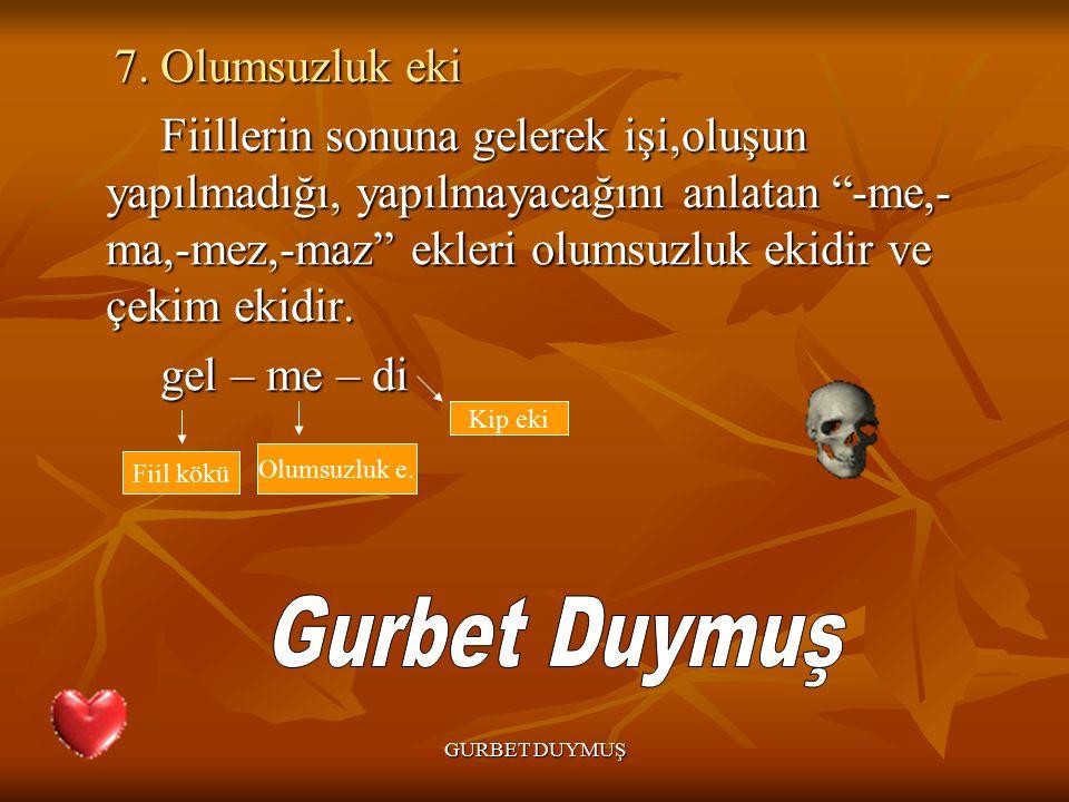 GURBET DUYMUŞ 7. Olumsuzluk eki 7.
