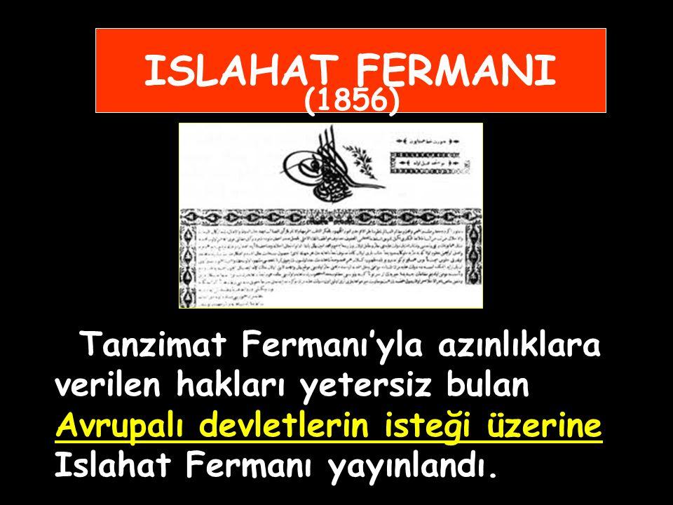 6) Avrupa hukuk sistemi örnek alınarak ceza ve ticaret kanunları hazırlandı, mahkemeler kuruldu 7) Islahat Fermanı ilân edildi. (1856)