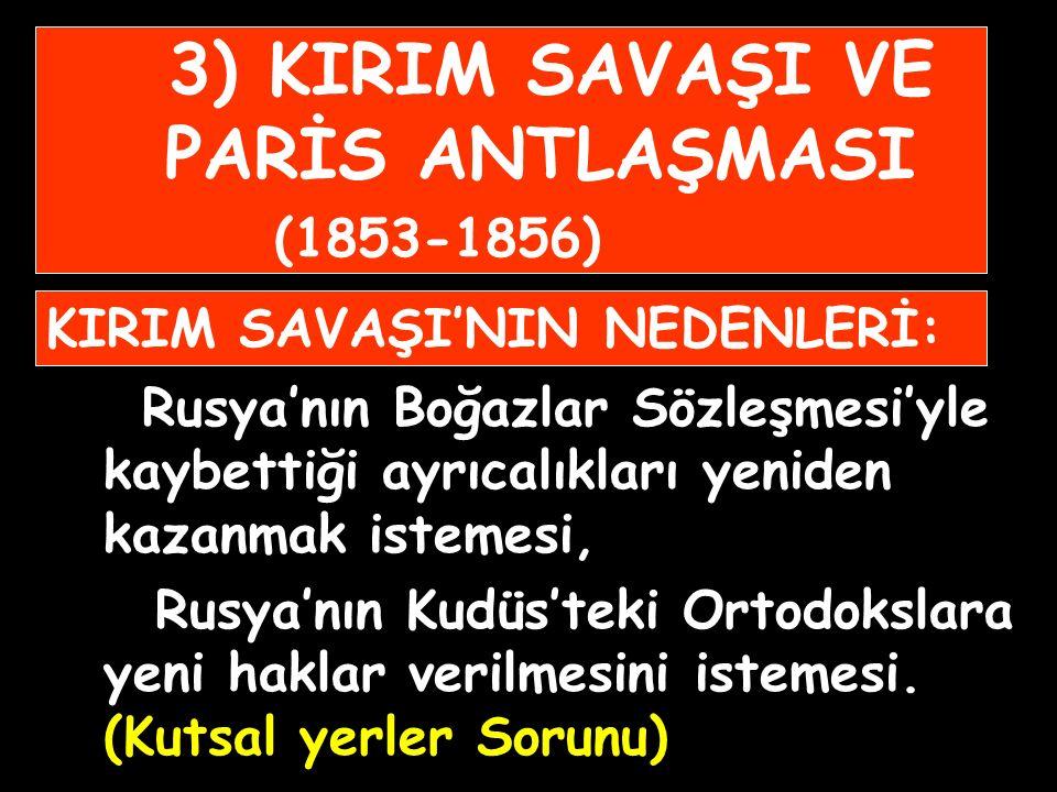 1841 BOĞAZLAR SÖZLEŞMESİ'NE GÖRE Boğazlar Osmanlı egemenliğinde kaldı. Boğazlardan savaş gemilerinin geçmemesi kararlaştırıldı. Boğazlar, bu sözleşmey