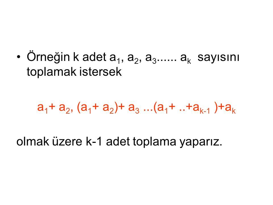 Örneğin k adet a 1, a 2, a 3...... a k sayısını toplamak istersek a 1 + a 2, (a 1 + a 2 )+ a 3...(a 1 +..+a k-1 )+a k olmak üzere k-1 adet toplama yap