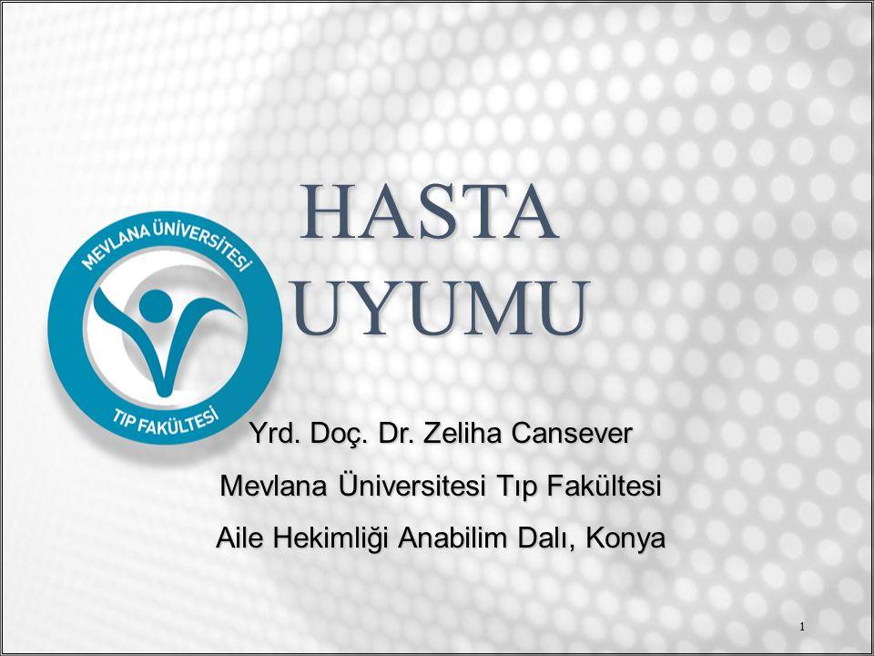 1 HASTA UYUMU UYUMU Yrd. Doç. Dr. Zeliha Cansever Mevlana Üniversitesi Tıp Fakültesi Aile Hekimliği Anabilim Dalı, Konya