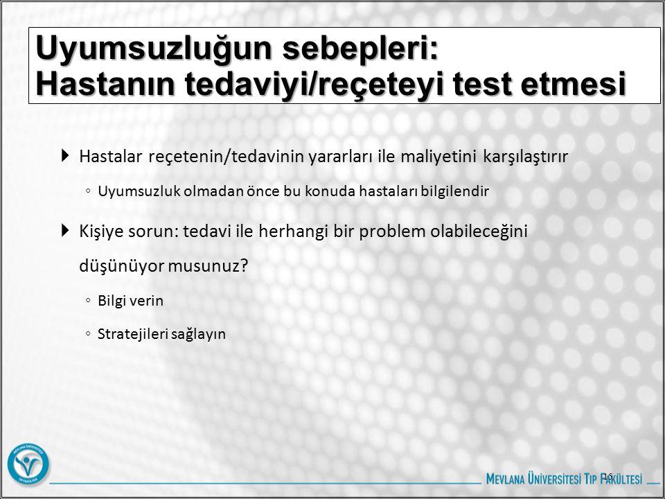Uyumsuzluğun sebepleri: Hastanın tedaviyi/reçeteyi test etmesi  Hastalar reçetenin/tedavinin yararları ile maliyetini karşılaştırır ◦ Uyumsuzluk olma