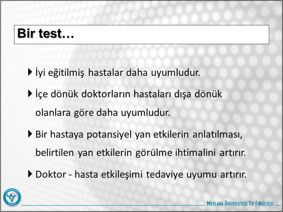 Bir test…  İyi eğitilmiş hastalar daha uyumludur.  İçe dönük doktorların hastaları dışa dönük olanlara göre daha uyumludur.  Bir hastaya potansiyel