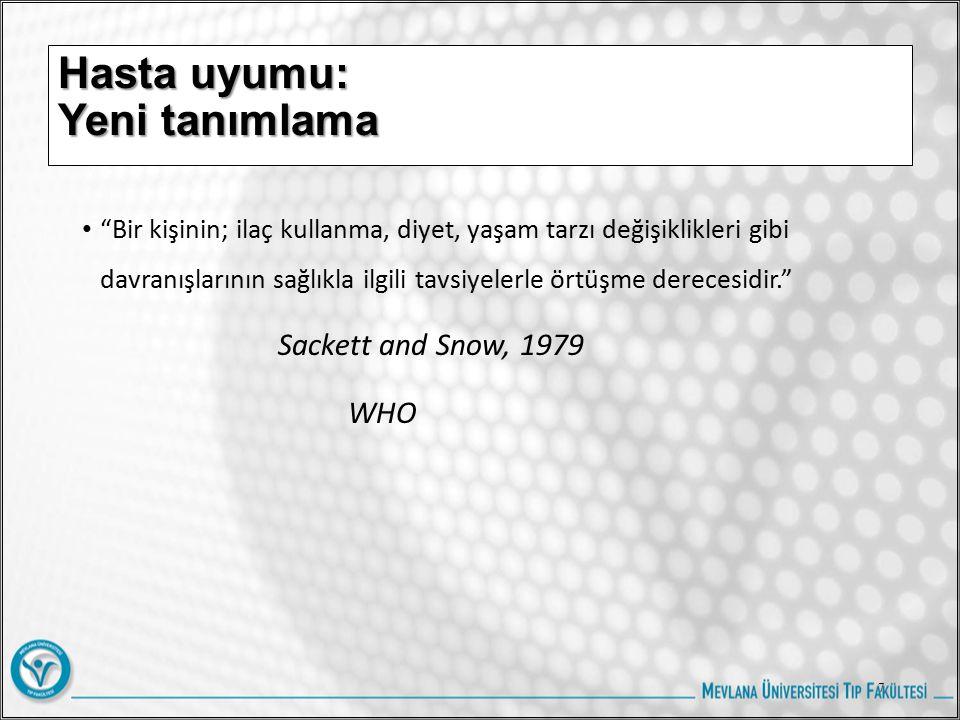 Hasta uyumu: Yeni tanımlama Bir kişinin; ilaç kullanma, diyet, yaşam tarzı değişiklikleri gibi davranışlarının sağlıkla ilgili tavsiyelerle örtüşme derecesidir. Sackett and Snow, 1979 WHO 7