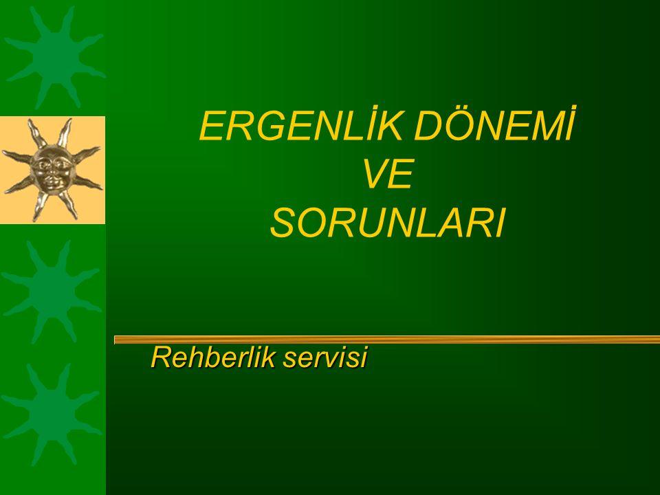 ERGENLİK DÖNEMİ VE SORUNLARI Rehberlik servisi