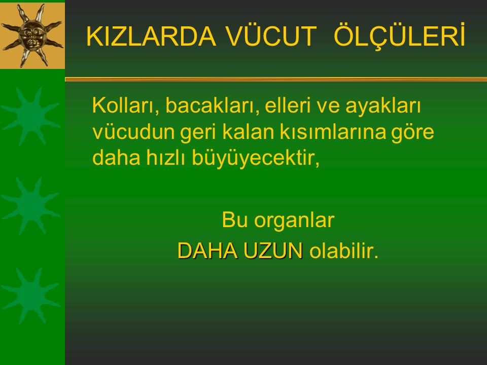KIZLARDA VÜCUT ŞEKLİ  KALÇALAR GENİŞLER,  BEL DARALIR.