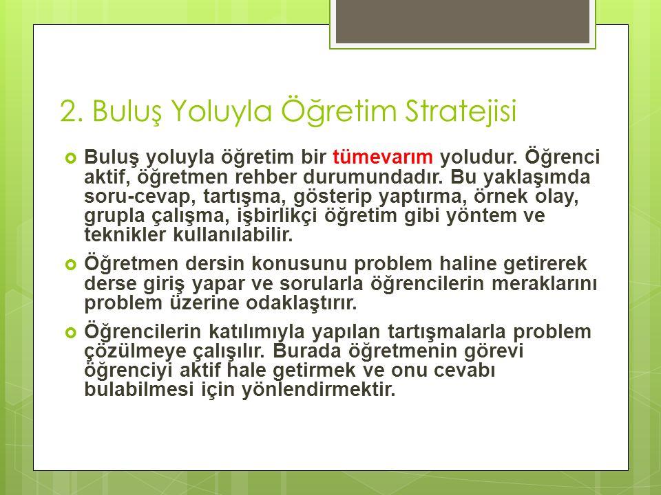 2. Buluş Yoluyla Öğretim Stratejisi  Buluş yoluyla öğretim bir tümevarım yoludur.