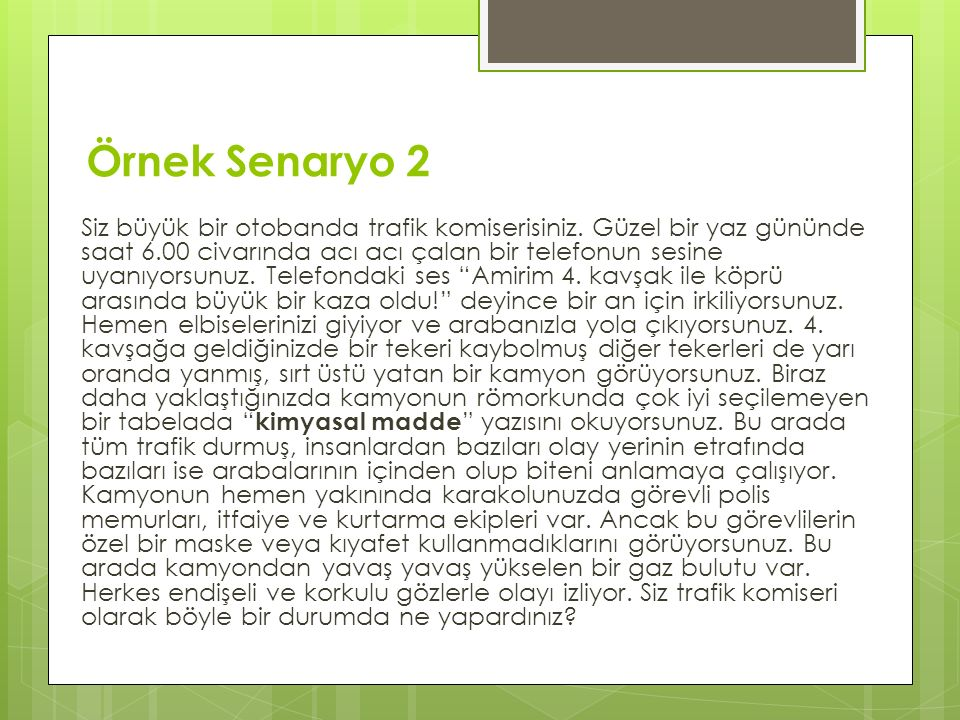 Örnek Senaryo 2 Siz büyük bir otobanda trafik komiserisiniz.
