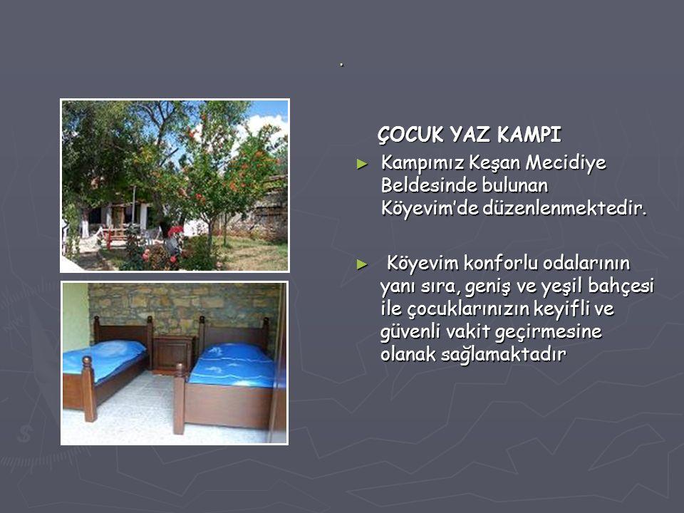 ÇOCUK YAZ KAMPI ► Kampımız Keşan Mecidiye Beldesinde bulunan Köyevim'de düzenlenmektedir.