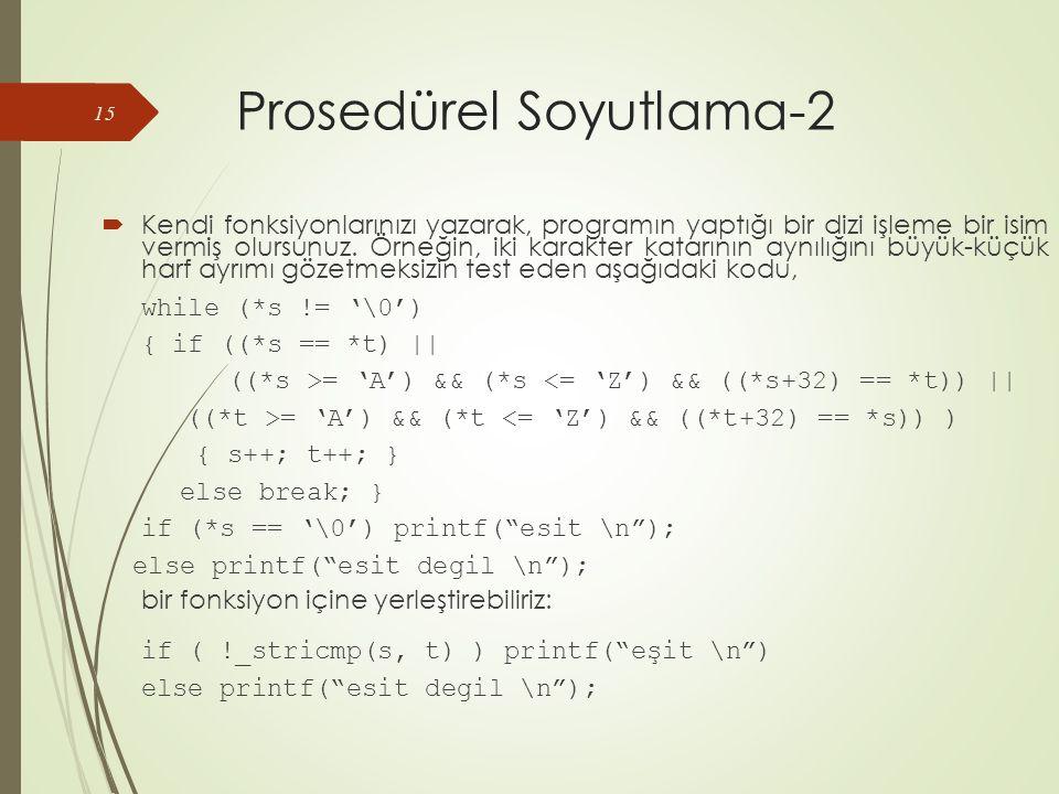 Prosedürel Soyutlama-2  Kendi fonksiyonlarınızı yazarak, programın yaptığı bir dizi işleme bir isim vermiş olursunuz.