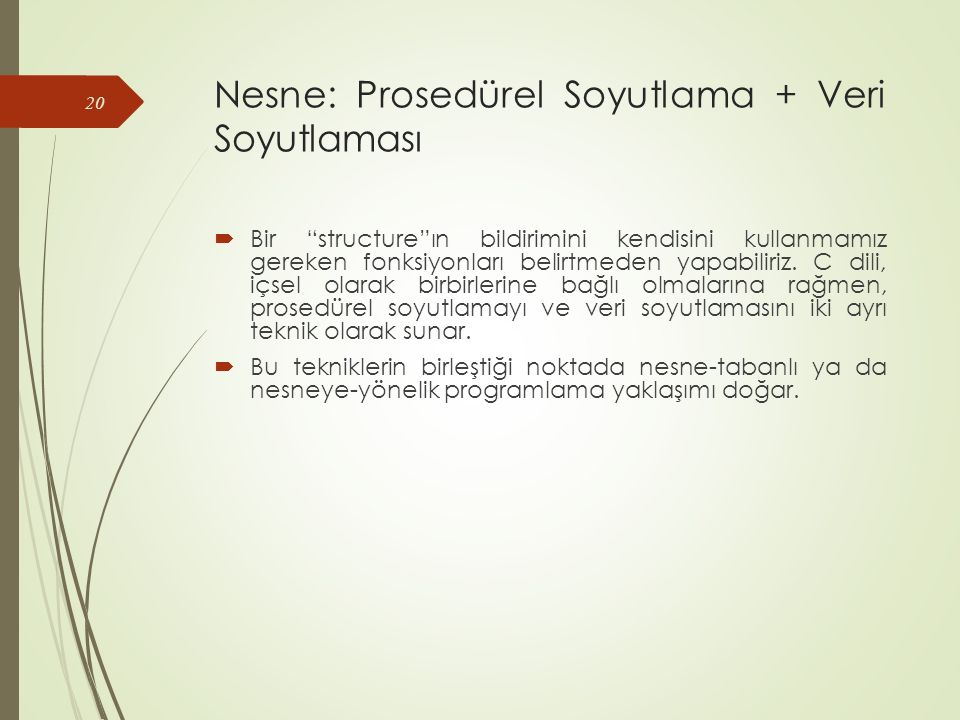 Nesne: Prosedürel Soyutlama + Veri Soyutlaması  Bir structure ın bildirimini kendisini kullanmamız gereken fonksiyonları belirtmeden yapabiliriz.