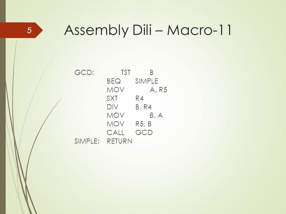 Assembly Dili – Macro-11 GCD:TSTB BEQSIMPLE MOVA, R5 SXTR4 DIVB, R4 MOVB, A MOV R5, B CALLGCD SIMPLE:RETURN 5