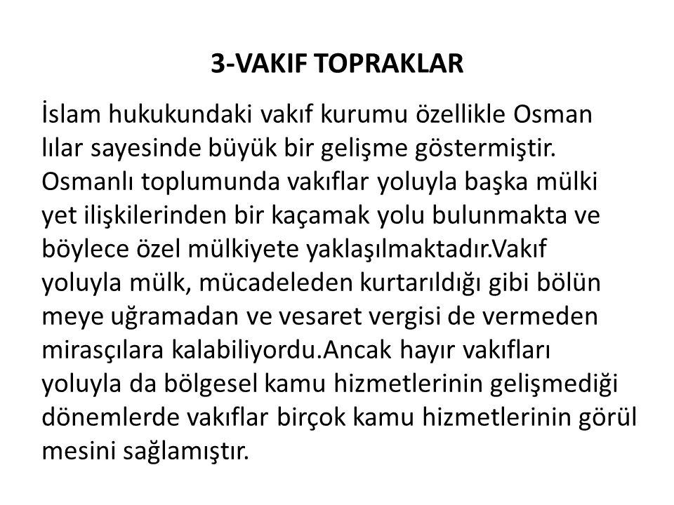 3-VAKIF TOPRAKLAR İslam hukukundaki vakıf kurumu özellikle Osman lılar sayesinde büyük bir gelişme göstermiştir.