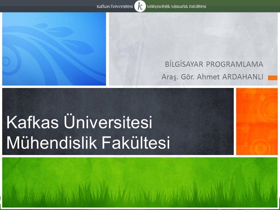 BİLGİSAYAR PROGRAMLAMA Araş. Gör. Ahmet ARDAHANLI Kafkas Üniversitesi Mühendislik Fakültesi