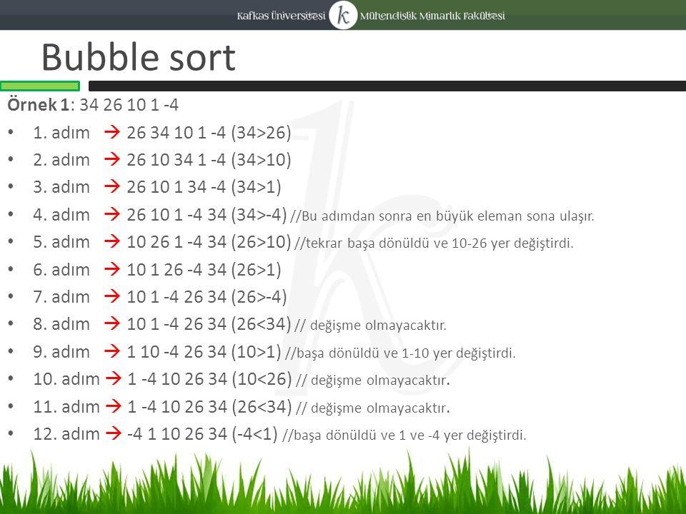 Bubble sort Örnek 1: 34 26 10 1 -4 13.adım  -4 1 10 26 34 (1<10) // değişme olmayacaktır.