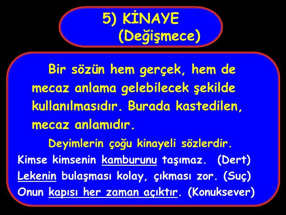 Bir sözü gerçek anlamının dışında, benzetme amacı gütmeden kullanmaktır. Malazgirt, Türk tarihinde bir dönüm noktasıdır. (Malazgirt Savaşı) Su soğuktu