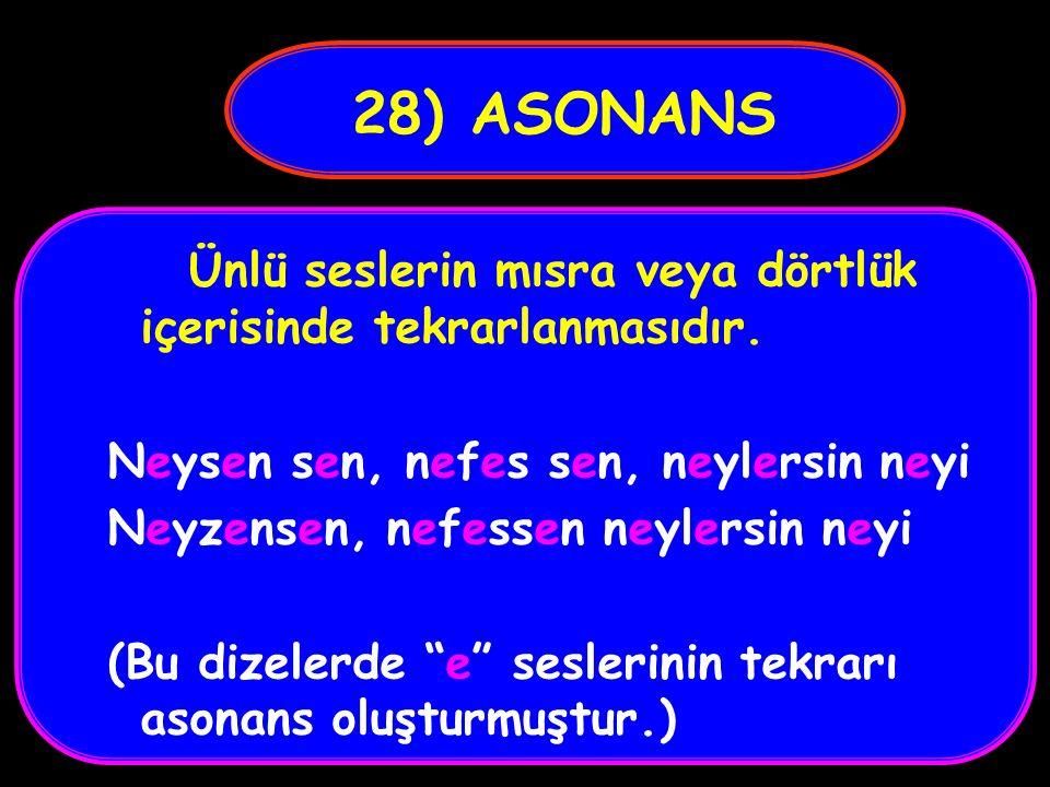 27) ALİTERASYON Şiir ve nesirde ahenk sağlamak için söz başlarında ve ortalarında aynı ünsüzün tekrarlanmasıdır. Gül dedim gülmedi gül derde düştü Gid