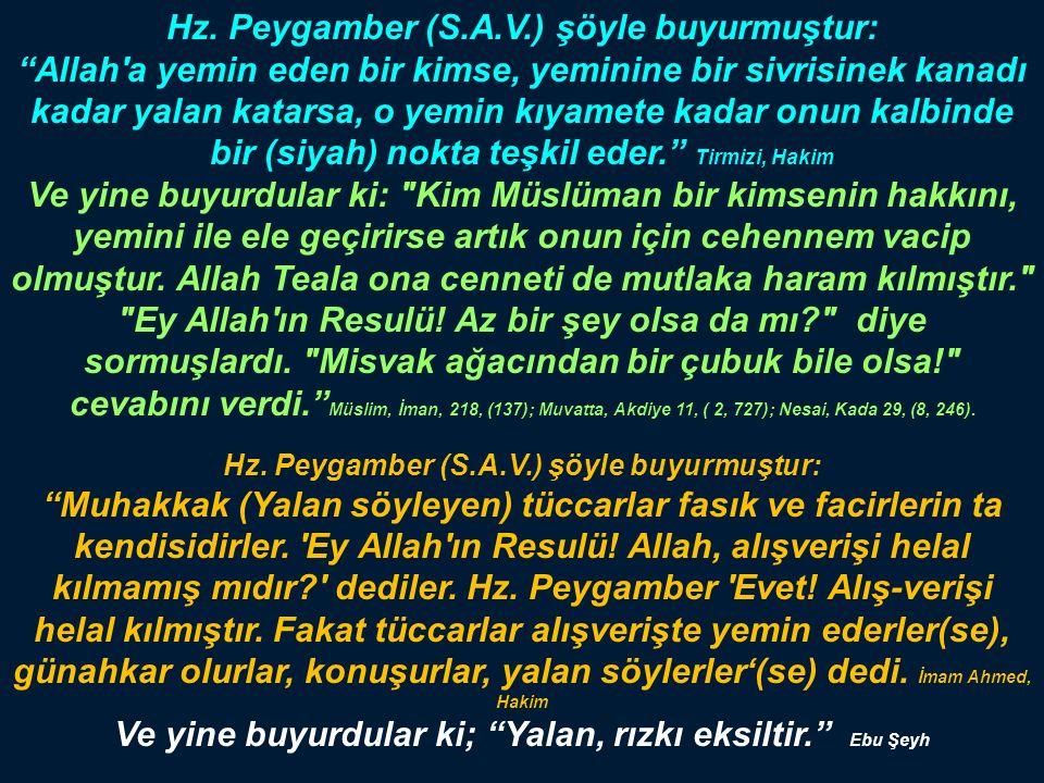 """Hz. Peygamber (S.A.V.) şöyle buyurmuştur: """"Allah'a yemin eden bir kimse, yeminine bir sivrisinek kanadı kadar yalan katarsa, o yemin kıyamete kadar on"""