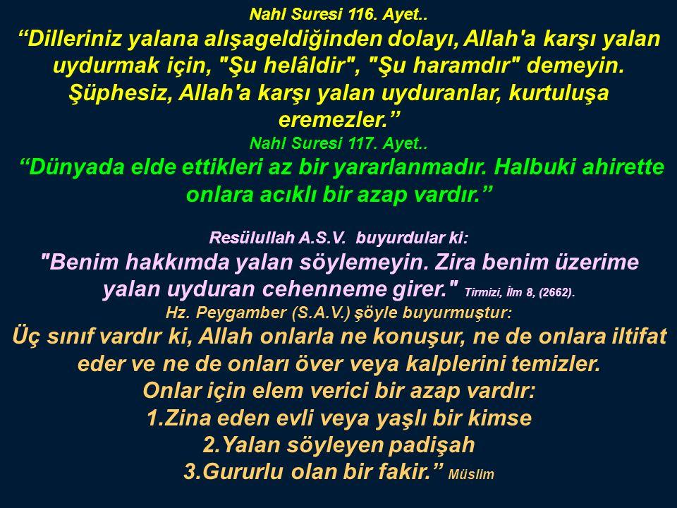 Hz.Peygamber S.A.V. şöyle dedi: Yalandan sakınınız.