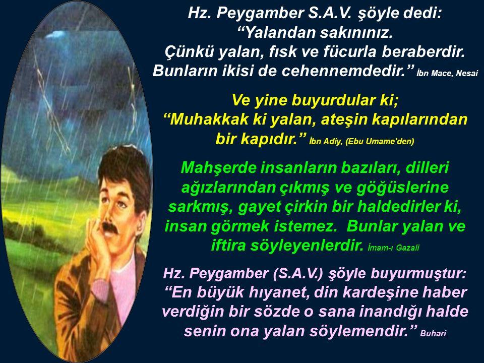 Hz. Peygamber S.A.V. şöyle dedi: Yalandan sakınınız.
