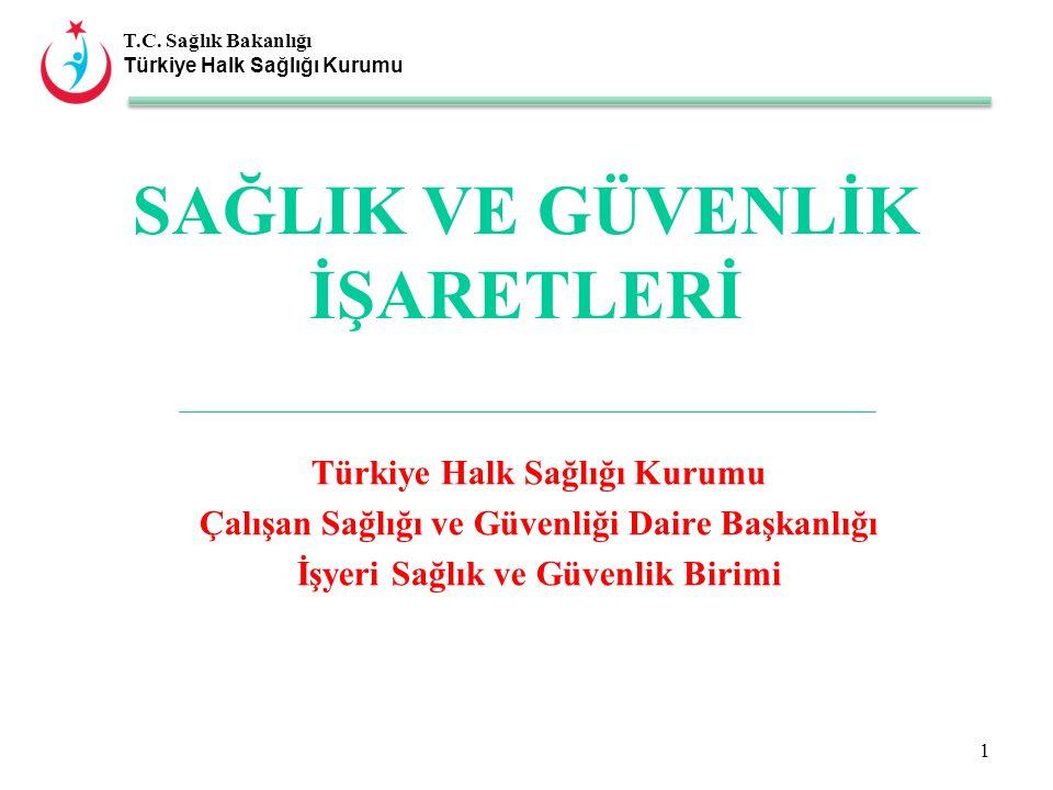 T.C. Sağlık Bakanlığı Türkiye Halk Sağlığı Kurumu SAĞLIK VE GÜVENLİK İŞARETLERİ Türkiye Halk Sağlığı Kurumu Çalışan Sağlığı ve Güvenliği Daire Başkanl