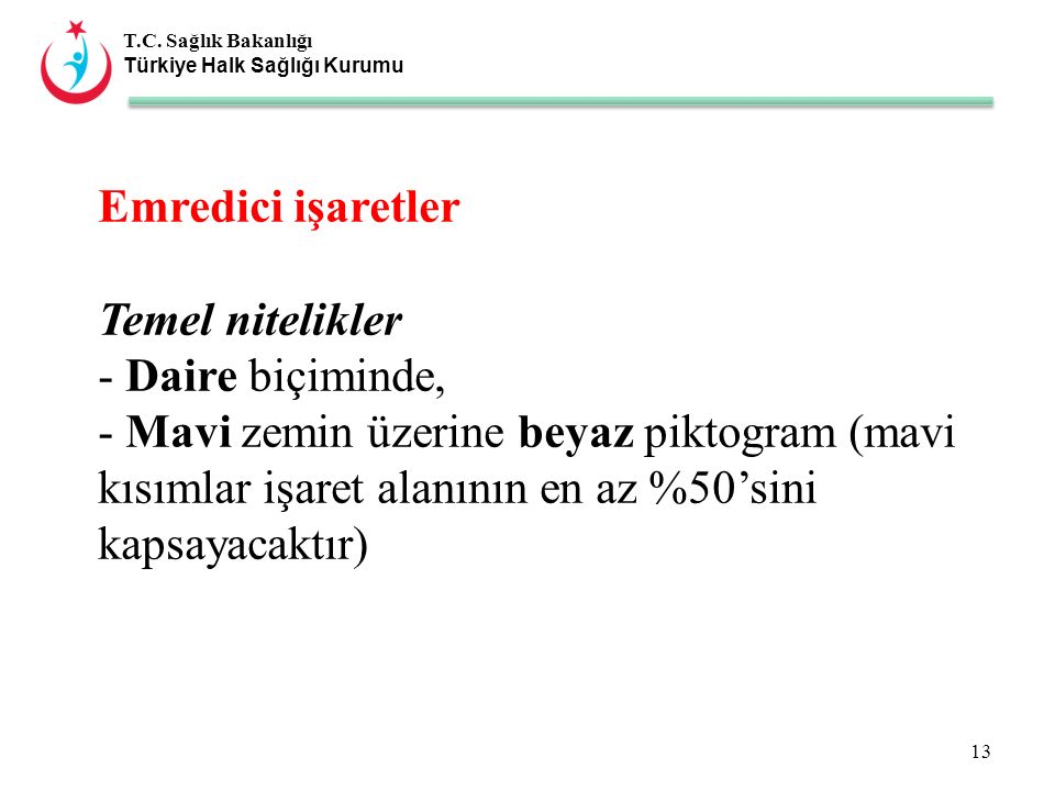 T.C. Sağlık Bakanlığı Türkiye Halk Sağlığı Kurumu Emredici işaretler Temel nitelikler - Daire biçiminde, - Mavi zemin üzerine beyaz piktogram (mavi kı
