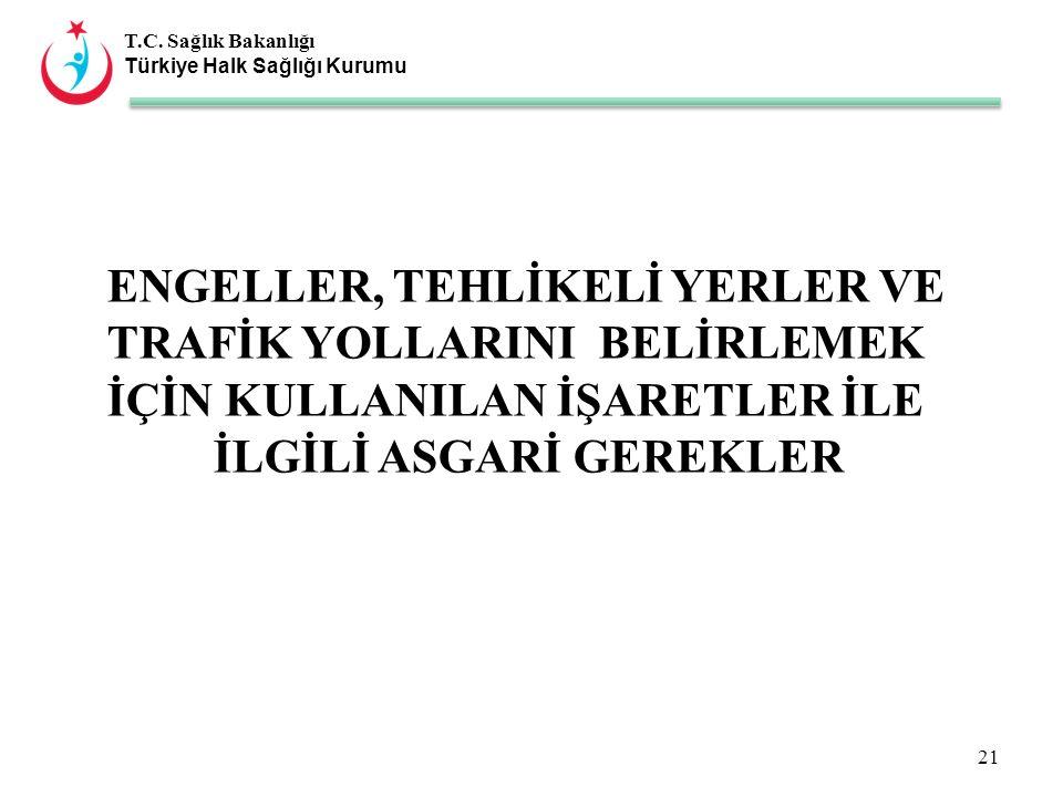 T.C. Sağlık Bakanlığı Türkiye Halk Sağlığı Kurumu ENGELLER, TEHLİKELİ YERLER VE TRAFİK YOLLARINI BELİRLEMEK İÇİN KULLANILAN İŞARETLER İLE İLGİLİ ASGAR