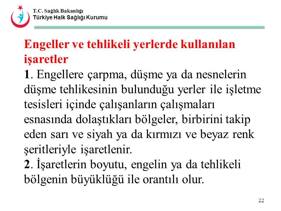 T.C. Sağlık Bakanlığı Türkiye Halk Sağlığı Kurumu Engeller ve tehlikeli yerlerde kullanılan işaretler 1. Engellere çarpma, düşme ya da nesnelerin düşm