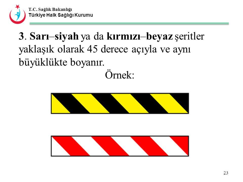 T.C. Sağlık Bakanlığı Türkiye Halk Sağlığı Kurumu 3. Sarı–siyah ya da kırmızı–beyaz şeritler yaklaşık olarak 45 derece açıyla ve aynı büyüklükte boyan
